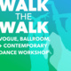 """A green and blue gradient with blue silhouettes vogueing. Text reads: """"Walk the Walk: vogue, ballroom, and contemporary dance workshop."""""""