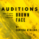 Auditions: BROWN FACE by Carissa Atallah