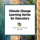 Climate Change Learning Gathering for Educators