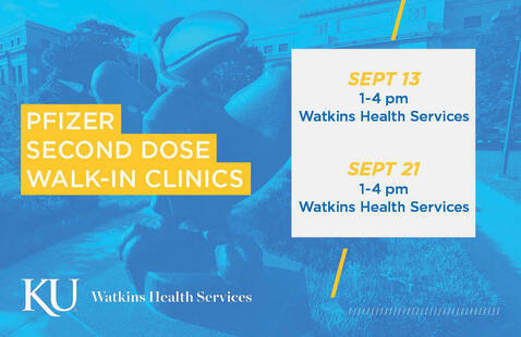 Background is the bronze Jayhawk sculpture in front of Strong Hall. Text reads: Pfizer Second Dose Walk-In Clinics. Sept 13, 1-4 pm, Watkins Health Services. Sept 21, 1-4 pm, Watkins Health Services.
