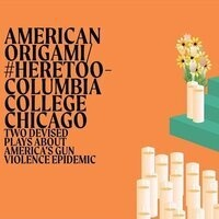 #HereToo-COLUMBIA COLLEGE CHICAGO and AMERICAN ORIGAMI