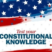 Test Your Constitutional Knowledge