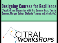 Designing Courses for Resilience (Faculty Panel Discussion with Drs. Summer Gray, Tamsin German, Morgan Gainer, Stefanie Tcharos and John Latto)