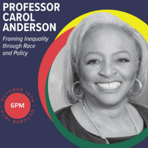 An Evening with Professor Carol Anderson: Framing Inequality through Race and Policy