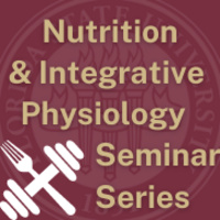 FSU Seal with the words Nutrition & Integrative Physiology Seminar Series in front with a fork and dumbbell crisscrossing in the corner