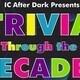 IC After Dark Presents: Trivia Through the Decades