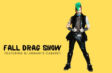 Fall Drag Show Featuring BJ Armani's Cabaret