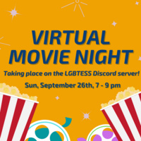 """Image description:  Graphic has an orange background with dark blue text in the middle and white sparkles against the background color.  At the bottom of the graphic is two images of popcorn cartons and two film reels. One reel has cyan accents and dark teal film and the other has lime green accents and purple film.  The text in the middle says: """"Virtual movie night taking place on the LGBTESS Discord Server! Sun, September 26th, 7 - 9 pm"""".  End description."""