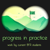 progress in practice: work by current BFA students