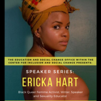 """Photo of Erika Hart, with words on the bottom saying """"The Education and Social Change Office within the Center for Inclusion and Social Change presents: Speaker Series: Ericka Hart. Black Queer Femme Activist, Writer, Speaker and Sexuality Educator"""