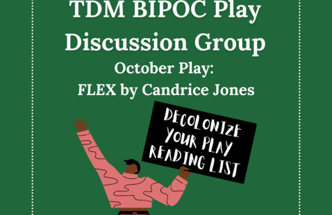 """Green background with """"TDM BIPOC Play Discussion Group"""" event info in white. A cartoon figure holds a sign that says """"Decolonize Your Play Reading List"""""""