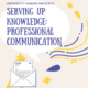 Serving up Knowledge: Professional Communication