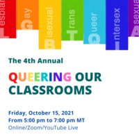 The 4th Annual Queer(in)g Our Classrooms: Expanding capacity to support LGBTQ+ students and educators in El Paso EC-20 education