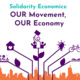 Solidarity Economics: OUR Movement, OUR Economy