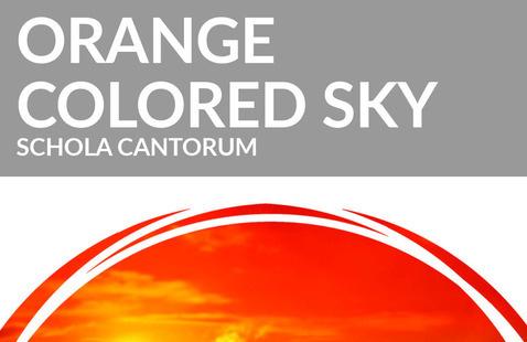 """Orange Colored Sky"" by Schola Cantorum"