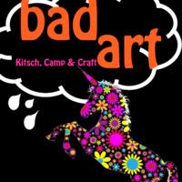 BAD ART::  KITSCH, CAMP & CRAFT Exhibit