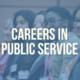 Careers in Public Service