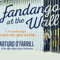 Arturo O'Farrill and the Afro Latin Jazz Orchestra Fandango at the Wall with the Villalobos Brothers