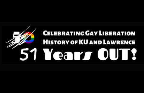 """""""Celebrating Gay Liberation History of KU and Lawrence: 51 Years Out!"""