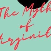 Sex-Ed Done Right: Myth of Virginity