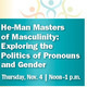 He-Man Masters of Masculinity: Exploring the Politics of Pronouns and Gender
