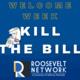 Roosevelt Network: Kill the Bill