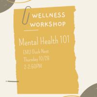Notebook paper entitled Wellness Workshop. Mental Health 101, EMU Duck Nest, Thursday 10/28, 2-2:50PM.