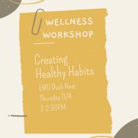 Notebook paper entitled Wellness Workshop. Creating Healthy Habits, EMU Duck Nest, Thursday 11/4, 2-2:50PM.