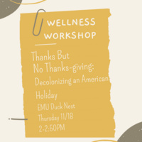 Notebook paper entitled Wellness Workshop. Thanks But No Thanks-giving: Decolonizing an American Holiday, EMU Duck Nest, Thursday 11/18, 2-2:50PM.