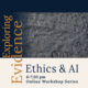 Exploring Evidence: Ethics and AI - Online Workshop Series