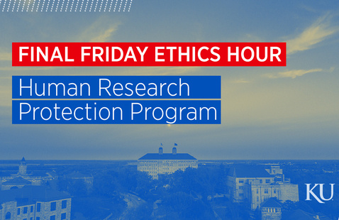 """Graphic of KU's Lawrence campus with, """"Final Friday Ethics Hour, Human Research Protection Program"""" on top"""