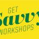 Get Savvy Workshops