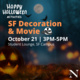 SF Decoration & Movie Event on 10/21 starting at 3pm to 5pm