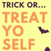 Trick or Treat Yo' Self