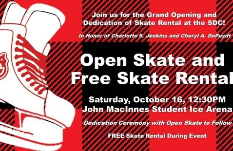 """Image of skate with text """"Join us for the grand opening and dedication of skate rental at the SDC! In Honor of Charlotte S Jenkins and Cheryl A. DePuydt. Open Skate and Free Skate Rental Saturday, October 16, 12:30pm. John MacInnes Student Ice Arena. Dedication ceremony with open skate to follow. Free skate rental during event."""
