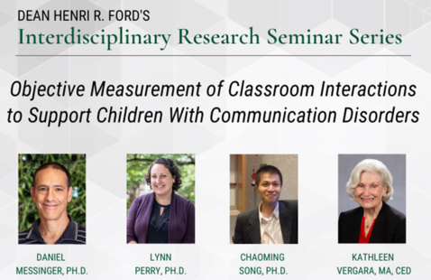 Dean's Interdisciplinary Research Seminar Series - Objective Measurement of Classroom Interactions to Support Children With Communication Disorders