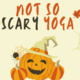 Not So Scary Yoga
