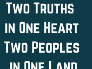 """""""Two Truths in One Heart, Two Peoples in One Land"""""""