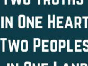 Two Truths in One Heart, Two Peoples in One Land