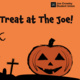 """Pumpkin to the bottom right. Text on top saying """"Treat at the Joe!"""".All on an orange background."""