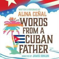 Words from a Cuban Father: A one-woman show by Alina Ceñal.