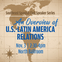 SE Spanish Club Speaker Series: An Overview of U.S.—Latin America Relations