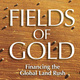 Fields of Gold: Financing the Global Land Rush -- The US in the Globe... series)