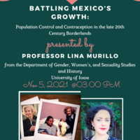 """Prof. Lina Murillo, Dept. of Gender, Women's, and Sexuality Studies and History, Univ. of Iowa.  """"Battling Mexico's Growth:"""" Population Control and Contraception in the late 20th Century Borderlands."""""""