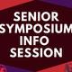 Senior Symposium Info Session