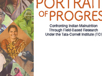Portraits of Progress: Confronting Indian Malnutrition Through Field-Based Research Under the Tata-Cornell Institute (TCI)