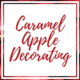 Caramel Apple Decorating