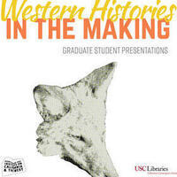 Western Histories in the Making: Graduate Student Presentations (USC ICW)
