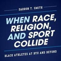 When Race, Religion, and Sport Collide: A Conversation with Dr. Darron T. Smith