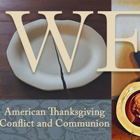 Exhibition: WE: American Thanksgiving Conflict and Communion